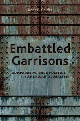 Embattled Garrisons: Comparative Base Politics and American Globalism (Paperback)