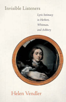 Invisible Listeners: Lyric Intimacy in Herbert, Whitman, and Ashbery (Paperback)