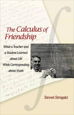 The Calculus of Friendship: What a Teacher and a Student Learned About Life While Corresponding About Math (Hardback)