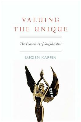 Valuing the Unique: The Economics of Singularities (Hardback)