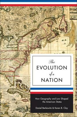 The Evolution of a Nation: How Geography and Law Shaped the American States - The Princeton Economic History of the Western World 37 (Hardback)