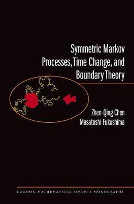 Symmetric Markov Processes, Time Change, and Boundary Theory (LMS-35) - London Mathematical Society Monographs (Hardback)