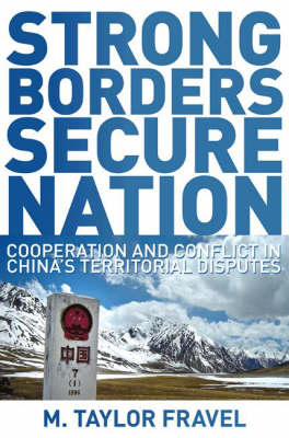 Strong Borders, Secure Nation: Cooperation and Conflict in China's Territorial Disputes - Princeton Studies in International History and Politics (Hardback)