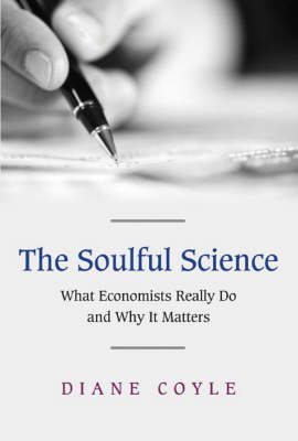 The Soulful Science: What Economists Really Do and Why it Matters (Paperback)