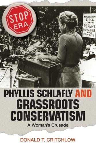 Phyllis Schlafly and Grassroots Conservatism: A Woman's Crusade - Politics and Society in Modern America 54 (Paperback)