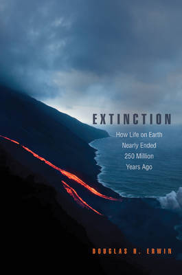 Extinction: How Life on Earth Nearly Ended 250 Million Years Ago (Paperback)