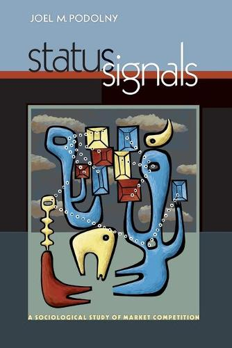Status Signals: A Sociological Study of Market Competition (Paperback)