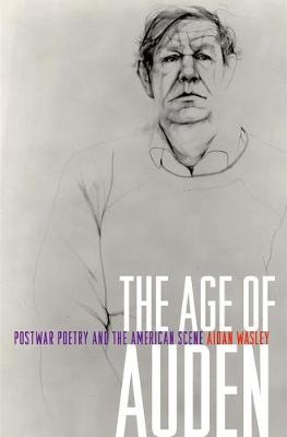 The Age of Auden: Postwar Poetry and the American Scene (Hardback)