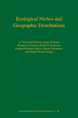 Ecological Niches and Geographic Distributions - Monographs in Population Biology 49 (Hardback)
