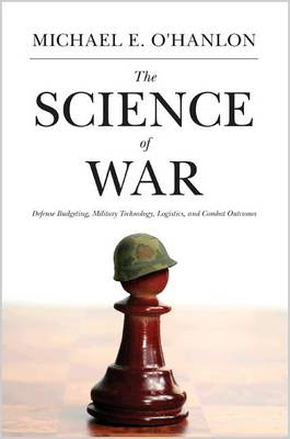 The Science of War: Defense Budgeting, Military Technology, Logistics, and Combat Outcomes (Hardback)
