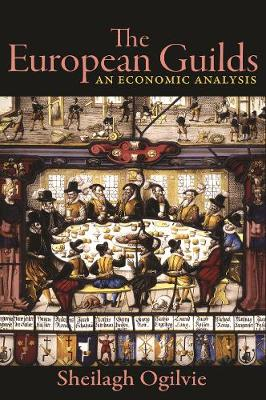 The European Guilds: An Economic Analysis - The Princeton Economic History of the Western World (Hardback)