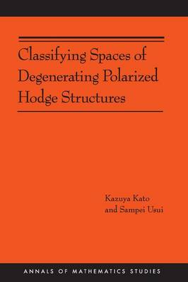 Classifying Spaces of Degenerating Polarized Hodge Structures. (AM-169) - Annals of Mathematics Studies (Paperback)