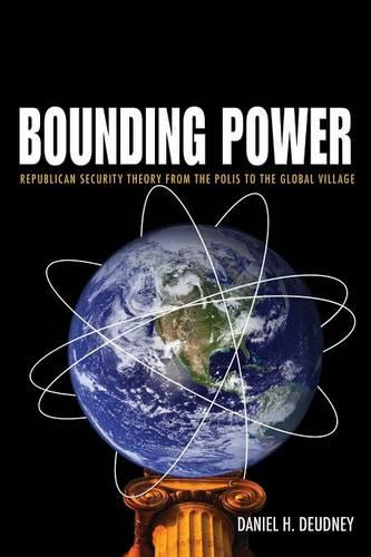 Bounding Power: Republican Security Theory from the Polis to the Global Village (Paperback)
