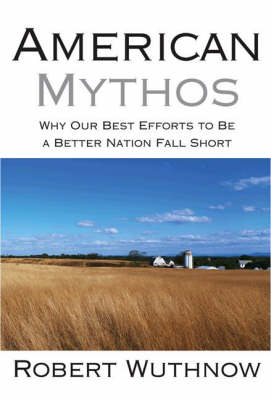 American Mythos: Why Our Best Efforts to Be a Better Nation Fall Short (Paperback)