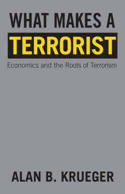 What Makes a Terrorist: Economics and the Roots of Terrorism - New Edition (Paperback)