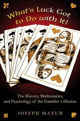 What's Luck Got to Do with It?: The History, Mathematics, and Psychology of the Gambler's Illusion (Hardback)