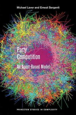 Party Competition: An Agent-Based Model - Princeton Studies in Complexity (Hardback)