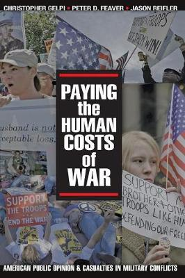 Paying the Human Costs of War: American Public Opinion and Casualties in Military Conflicts (Paperback)