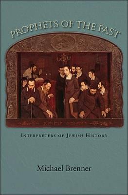 Prophets of the Past: Interpreters of Jewish History (Hardback)