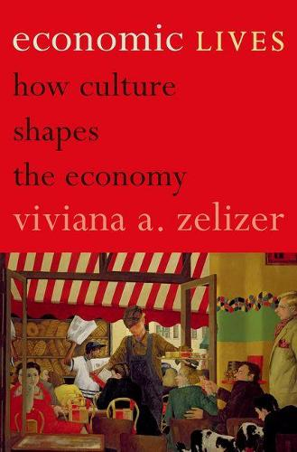 Economic Lives: How Culture Shapes the Economy (Hardback)