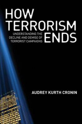 How Terrorism Ends: Understanding the Decline and Demise of Terrorist Campaigns (Hardback)