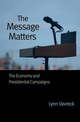 The Message Matters: The Economy and Presidential Campaigns (Paperback)