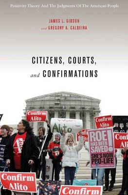Citizens, Courts, and Confirmations: Positivity Theory and the Judgments of the American People (Hardback)