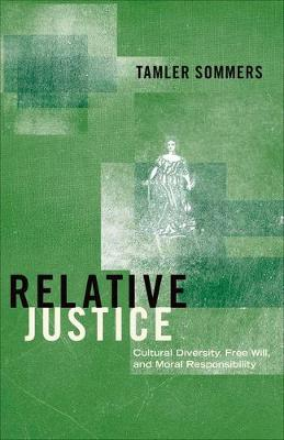 Relative Justice: Cultural Diversity, Free Will, and Moral Responsibility (Hardback)