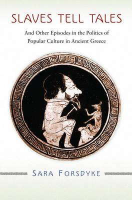 Slaves Tell Tales: And Other Episodes in the Politics of Popular Culture in Ancient Greece (Hardback)