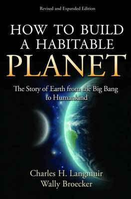 How to Build a Habitable Planet: The Story of Earth from the Big Bang to Humankind - Revised and Expanded Edition (Hardback)