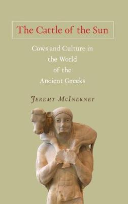 The Cattle of the Sun: Cows and Culture in the World of the Ancient Greeks (Hardback)