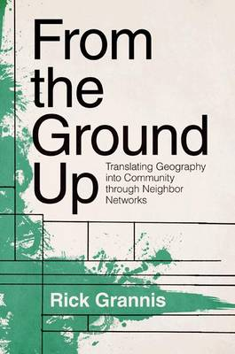 From the Ground Up: Translating Geography into Community through Neighbor Networks (Hardback)
