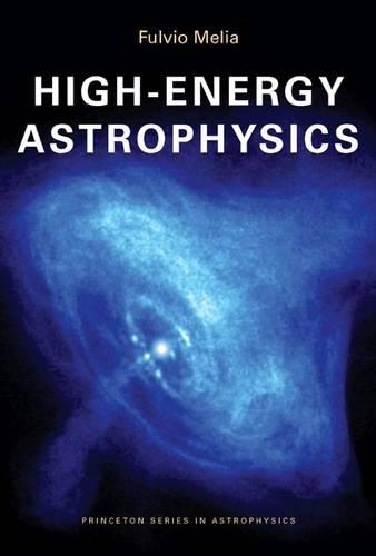 High-Energy Astrophysics - Princeton Series in Astrophysics 14 (Paperback)