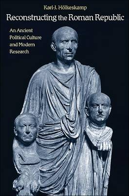 Reconstructing the Roman Republic: An Ancient Political Culture and Modern Research (Hardback)