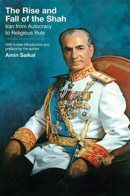 The Rise and Fall of the Shah: Iran from Autocracy to Religious Rule (Paperback)