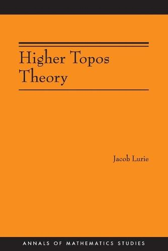 Higher Topos Theory (AM-170) - Annals of Mathematics Studies (Paperback)