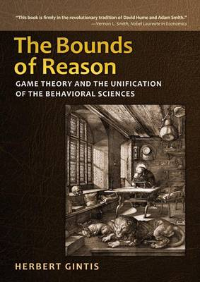 The Bounds of Reason: Game Theory and the Unification of the Behavioral Sciences (Hardback)