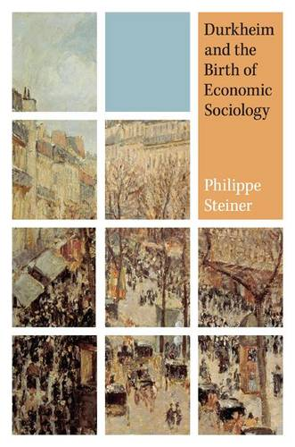 Durkheim and the Birth of Economic Sociology (Hardback)