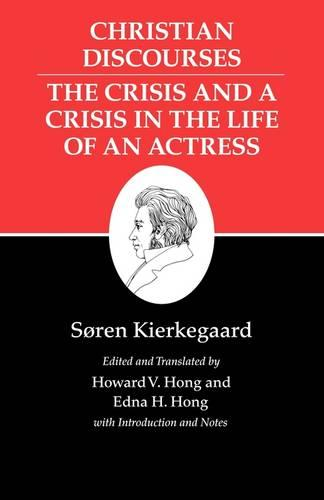 Kierkegaard's Writings, XVII, Volume 17: Christian Discourses: The Crisis and a Crisis in the Life of an Actress. - Kierkegaard's Writings (Paperback)