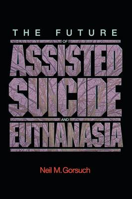 The Future of Assisted Suicide and Euthanasia - New Forum Books 55 (Paperback)