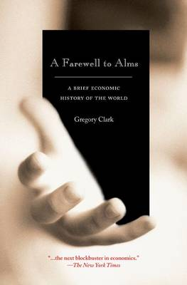 A Farewell to Alms: A Brief Economic History of the World - The Princeton Economic History of the Western World (Paperback)