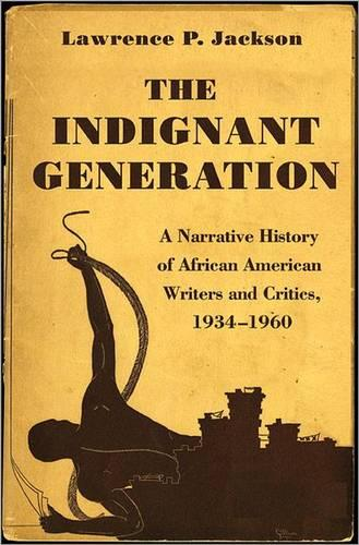 The Indignant Generation: A Narrative History of African American Writers and Critics, 1934-1960 (Hardback)