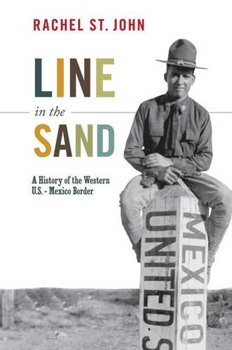 Line in the Sand: A History of the Western U.S.-Mexico Border - America in the World (Hardback)