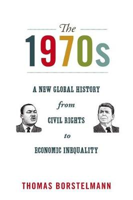The 1970s: A New Global History from Civil Rights to Economic Inequality - America in the World (Hardback)
