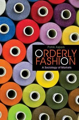 Orderly Fashion: A Sociology of Markets (Hardback)