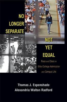 No Longer Separate, Not Yet Equal: Race and Class in Elite College Admission and Campus Life (Hardback)