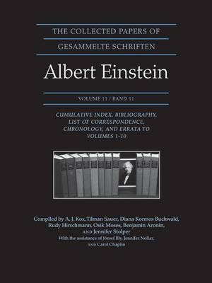 The Collected Papers of Albert Einstein, Volume 11: Cumulative Index, Bibliography, List of Correspondence, Chronology, and Errata to Volumes 1-10 - Collected Papers of Albert Einstein 11 (Hardback)