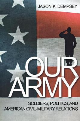 Our Army: Soldiers, Politics, and American Civil-Military Relations (Paperback)