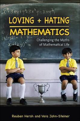 Loving and Hating Mathematics: Challenging the Myths of Mathematical Life (Hardback)