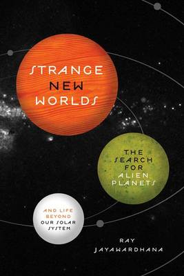 Strange New Worlds: The Search for Alien Planets and Life Beyond Our Solar System (Hardback)
